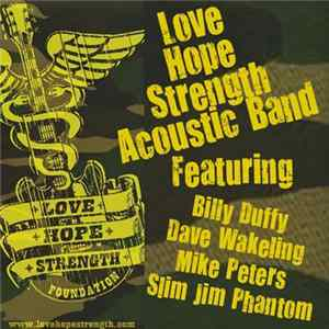 Love Hope Strength Acoustic Band Featuring Billy Duffy, Dave Wakeling, Mike Peters & Slim Jim Phantom - (Love Hope) Strength Album