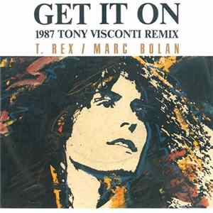 T. Rex / Marc Bolan - Get It On (1987 Tony Visconti Remix) Album