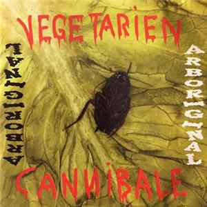 Arboriginal - Vegetarien Cannibale Album