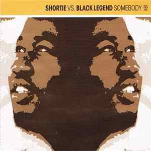 Shortie vs. Black Legend - Somebody Album