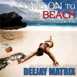 Deejay Matrix - Come On To The Beach 2K10 Album
