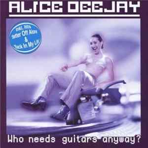 Alice Deejay - Who Needs Guitars Anyway? Album