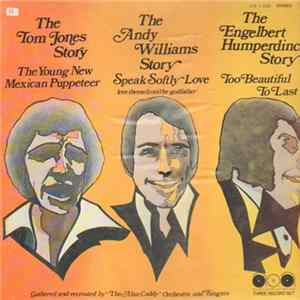 Alan Caddy Orchestra & Singers - The Tom Jones Story, The Andy Williams Story, The Engelbert Humperdinck Story Album